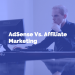 AdSense Vs. Affiliate Marketing