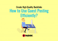 How to Use Guest Posting Efficiently_