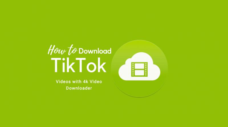 Download TikTok Videos With 4k Video Downloader