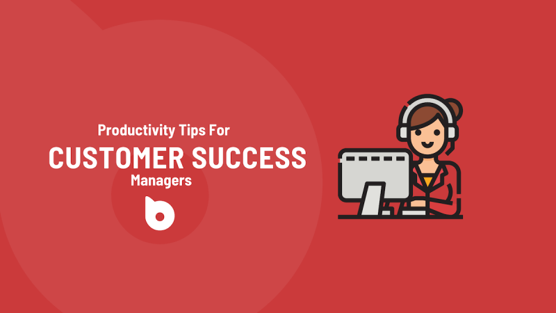 Productivity Tips For Customer Success Managers