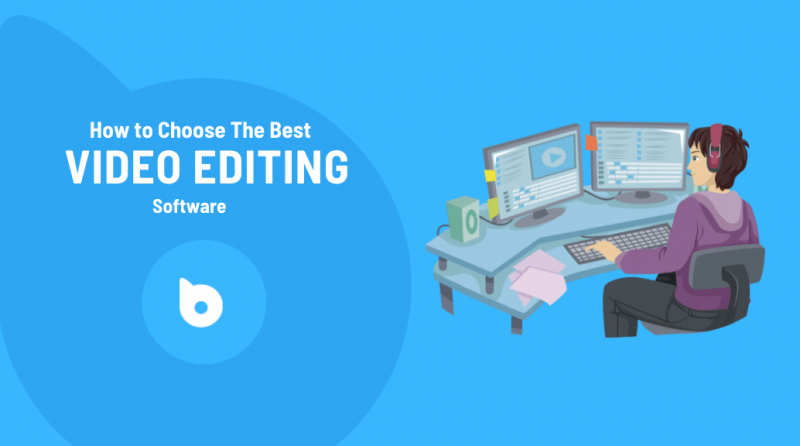 How to Choose the Best Video Editing Software