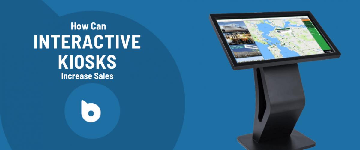 Interactive Kiosks to Increase Sales